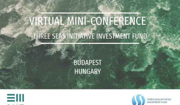 Three Seas Initiative Investment Fund Virtual Mini-conference in                                                        May hosted by EXIM Hungary